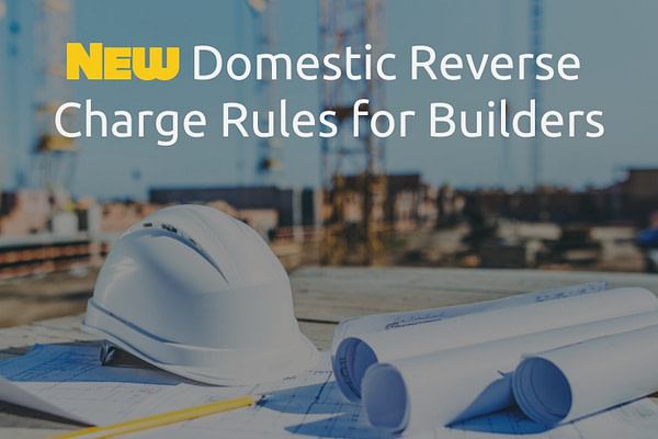 New Domestic Reverse Charge Rules for Builders - March 2021