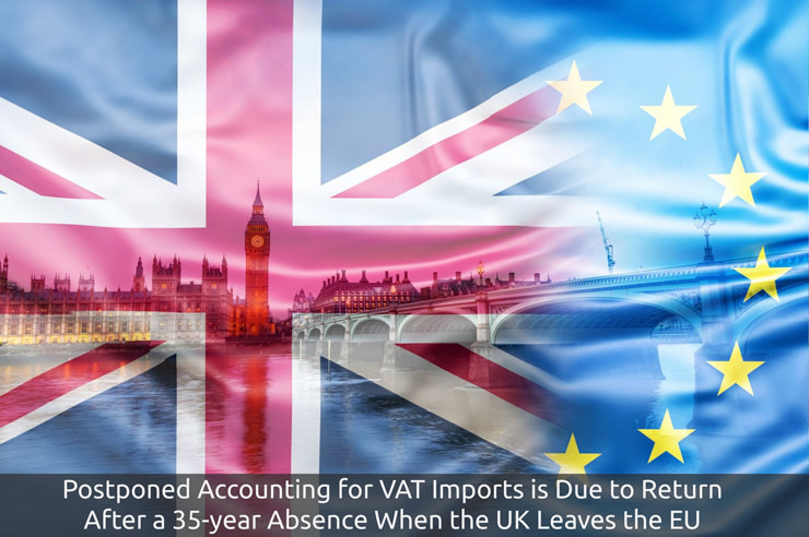 Postponed Accounting for VAT Imports is Due to Return After a 35-year Absence When the UK Leaves the EU